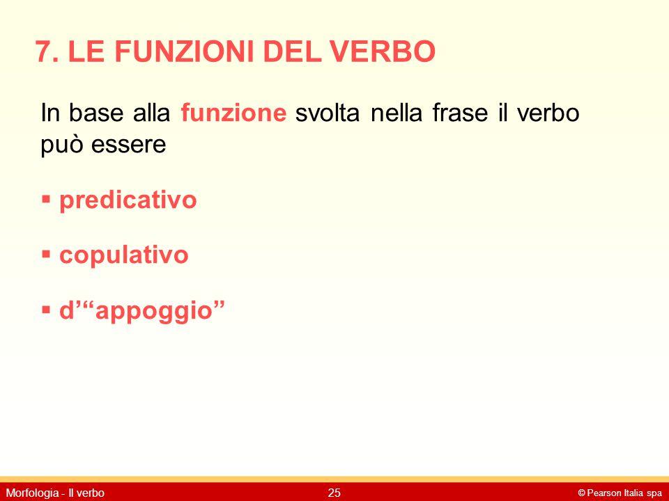 7. LE FUNZIONI DEL VERBO In base alla funzione svolta nella frase il verbo può essere. predicativo.