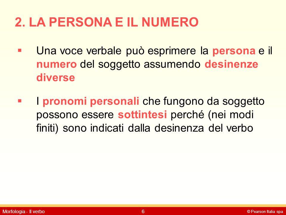 2. LA PERSONA E IL NUMERO Una voce verbale può esprimere la persona e il numero del soggetto assumendo desinenze diverse.
