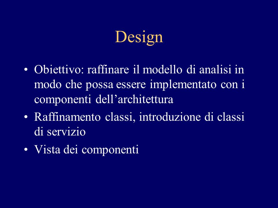 Design Obiettivo: raffinare il modello di analisi in modo che possa essere implementato con i componenti dell'architettura.