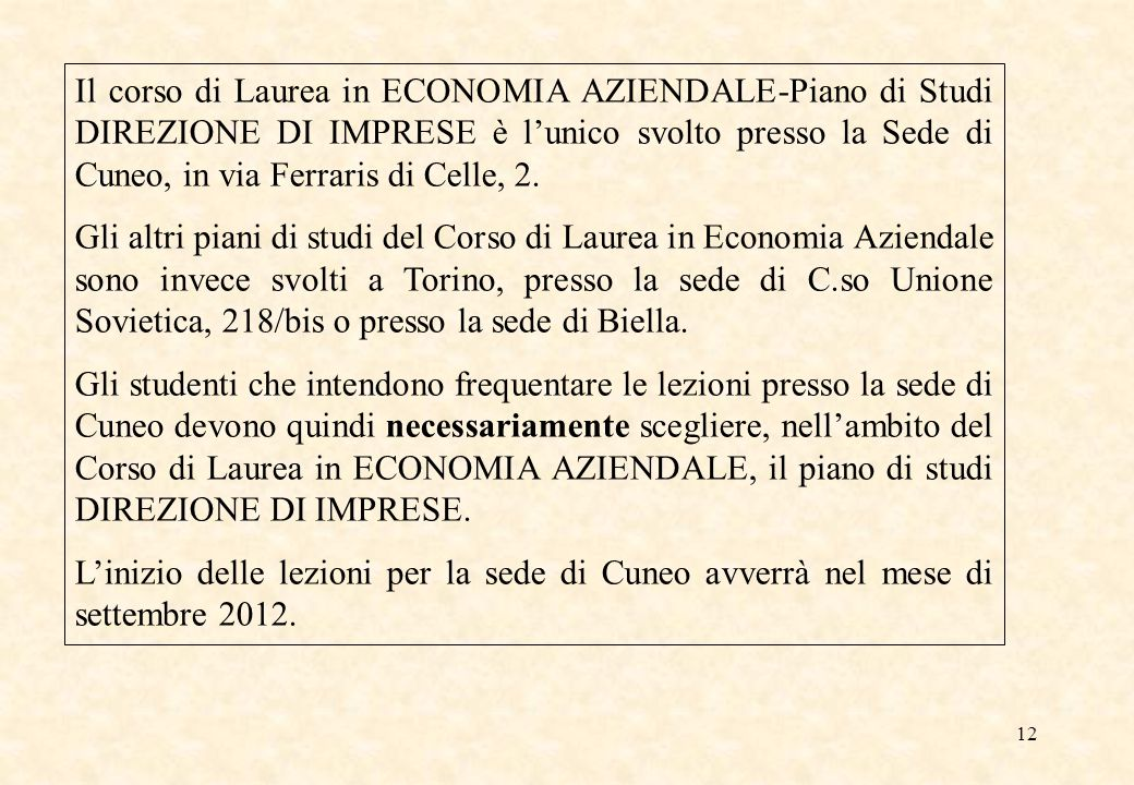 Il corso di Laurea in ECONOMIA AZIENDALE-Piano di Studi DIREZIONE DI IMPRESE è l'unico svolto presso la Sede di Cuneo, in via Ferraris di Celle, 2.