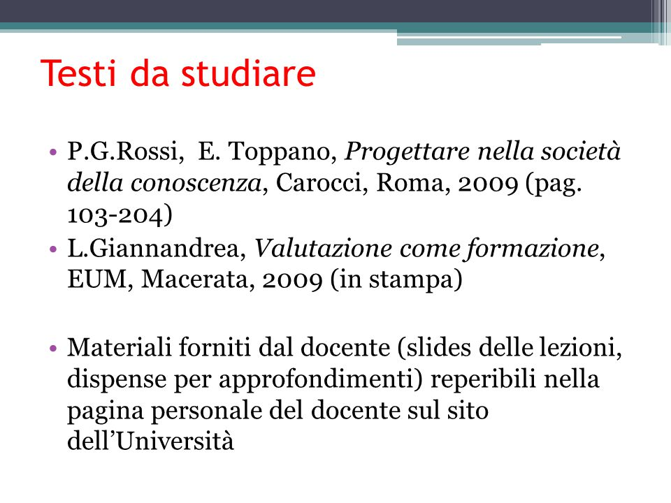 Testi da studiare P.G.Rossi, E. Toppano, Progettare nella società della conoscenza, Carocci, Roma, 2009 (pag. 103-204)