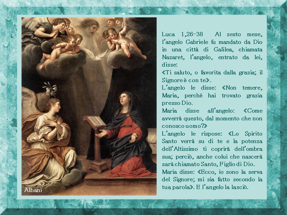 Luca 1,26-38 Al sesto mese, l angelo Gabriele fu mandato da Dio in una città di Galilea, chiamata Nazaret, l angelo, entrato da lei, disse: