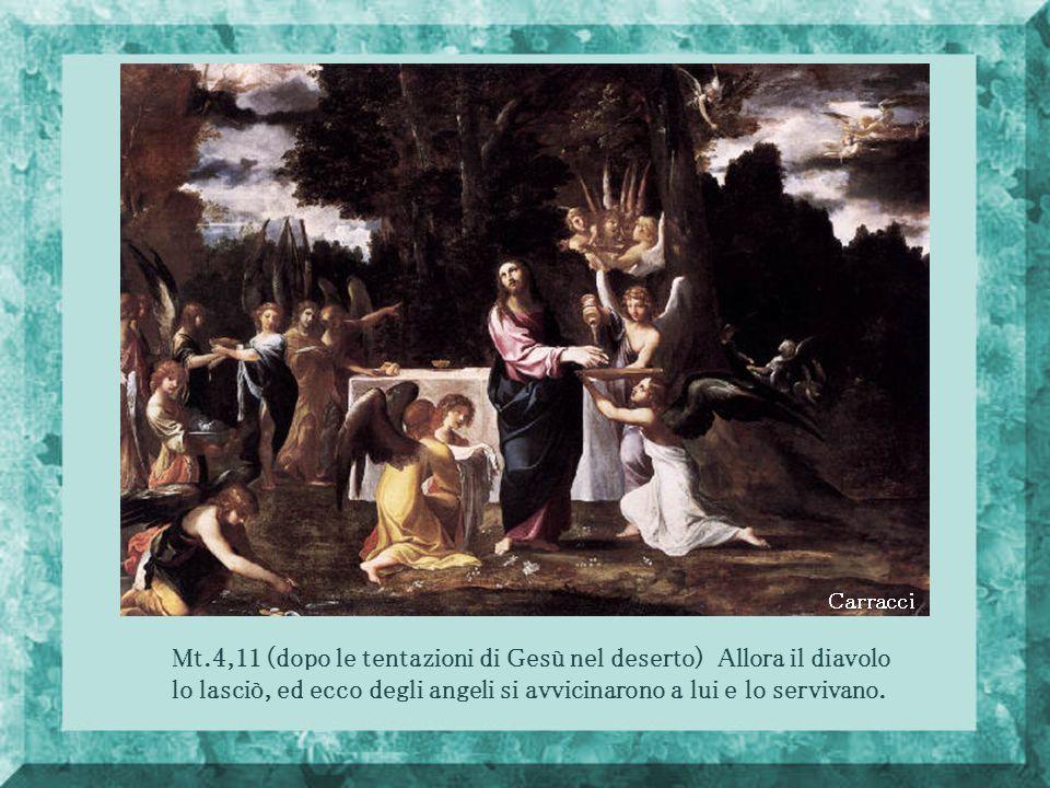 Carracci Mt.4,11 (dopo le tentazioni di Gesù nel deserto) Allora il diavolo lo lasciò, ed ecco degli angeli si avvicinarono a lui e lo servivano.
