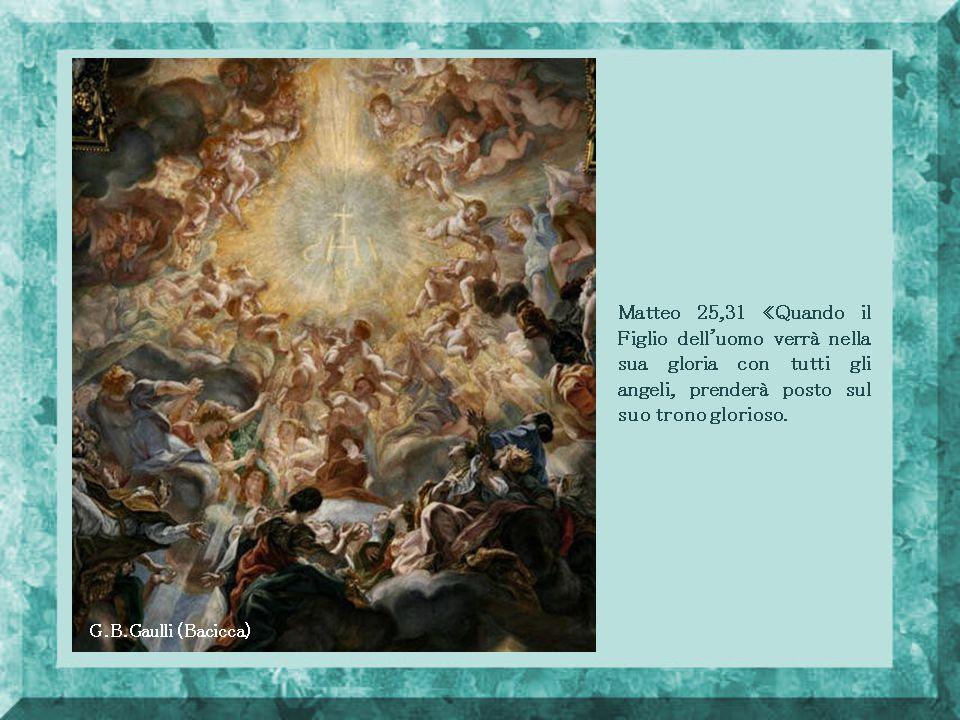 Matteo 25,31 «Quando il Figlio dell uomo verrà nella sua gloria con tutti gli angeli, prenderà posto sul suo trono glorioso.