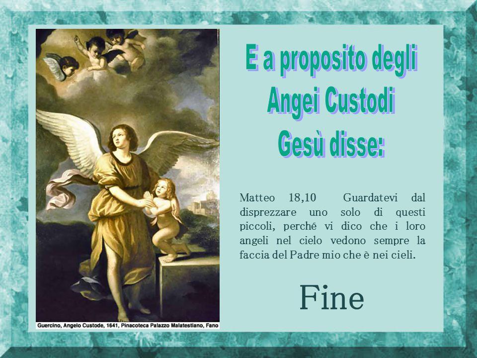 Fine E a proposito degli Angei Custodi Gesù disse: