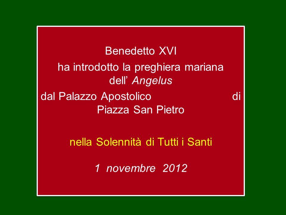 Benedetto XVI ha introdotto la preghiera mariana dell' Angelus dal Palazzo Apostolico di Piazza San Pietro nella Solennità di Tutti i Santi 1 novembre 2012