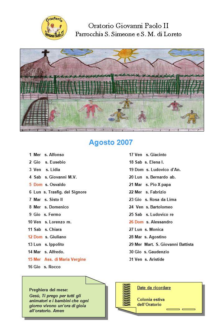 Agosto 2007 1 Mer s. Alfonso 2 Gio s. Eusebio 3 Ven s. Lidia