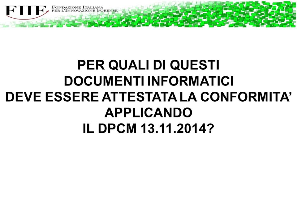 DOCUMENTI INFORMATICI DEVE ESSERE ATTESTATA LA CONFORMITA'