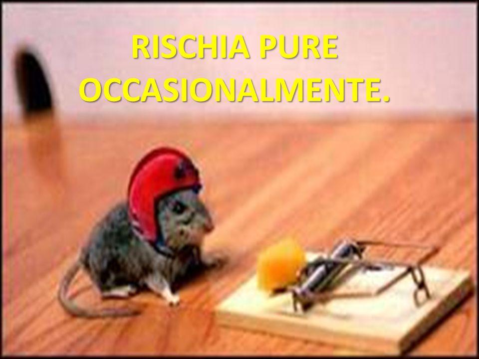 RISCHIA PURE OCCASIONALMENTE.