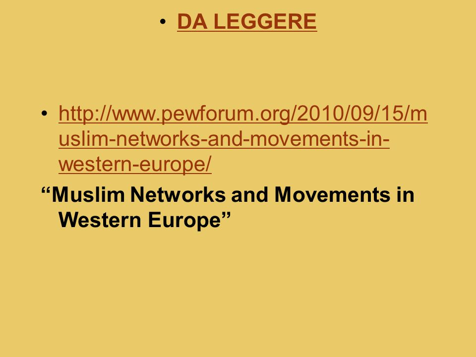 DA LEGGERE http://www.pewforum.org/2010/09/15/muslim-networks-and-movements-in-western-europe/ Muslim Networks and Movements in Western Europe
