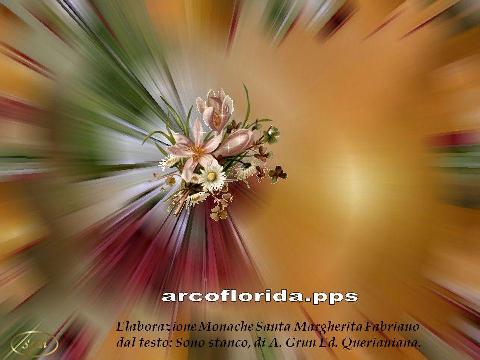 arcoflorida.pps Elaborazione Monache Santa Margherita Fabriano dal testo: Sono stanco, di A.