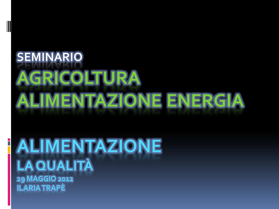 Seminario Agricoltura alimentazione energia Alimentazione la qualità 29 maggio 2012 Ilaria Trapè