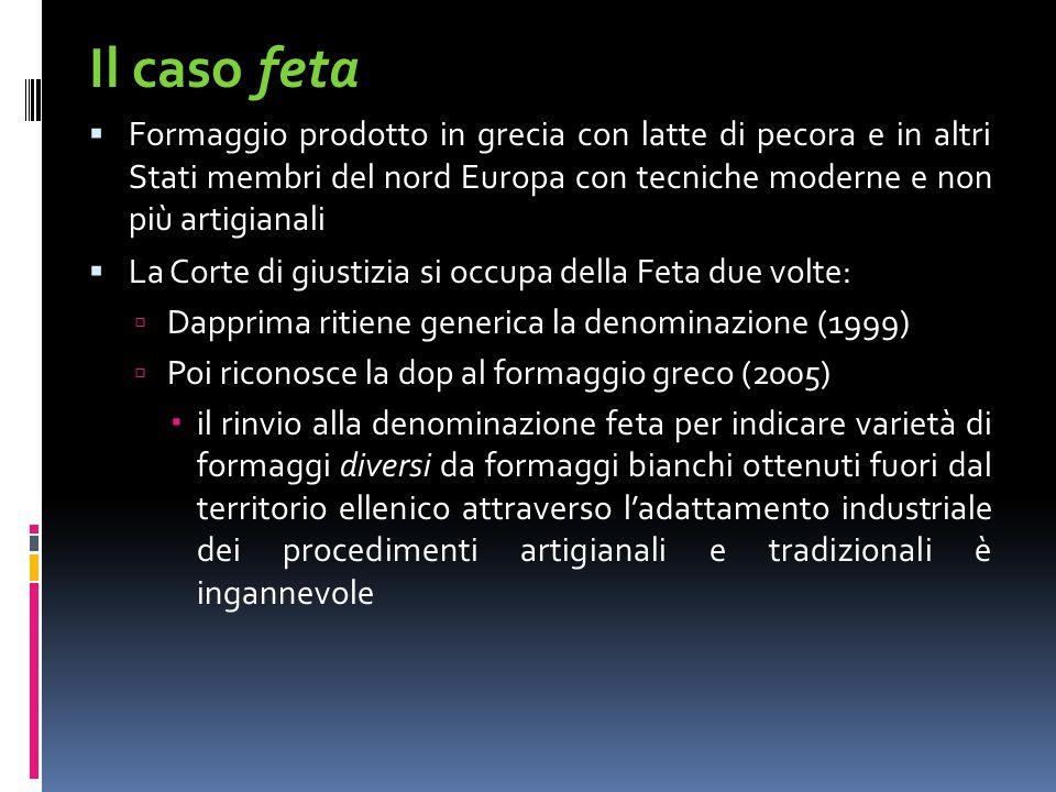 Il caso feta Formaggio prodotto in grecia con latte di pecora e in altri Stati membri del nord Europa con tecniche moderne e non più artigianali.
