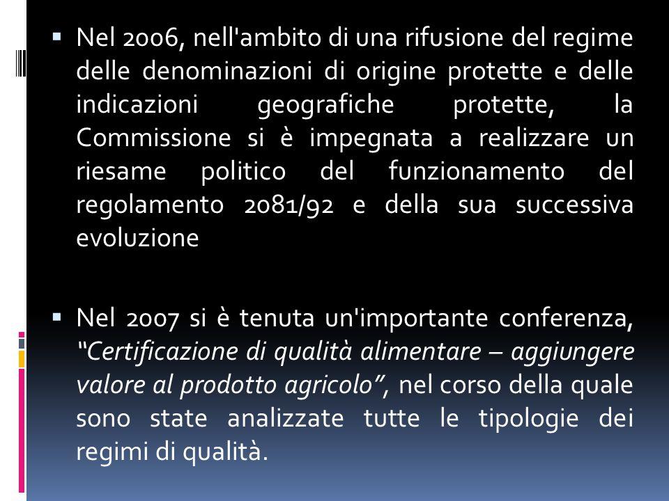 Nel 2006, nell ambito di una rifusione del regime delle denominazioni di origine protette e delle indicazioni geografiche protette, la Commissione si è impegnata a realizzare un riesame politico del funzionamento del regolamento 2081/92 e della sua successiva evoluzione