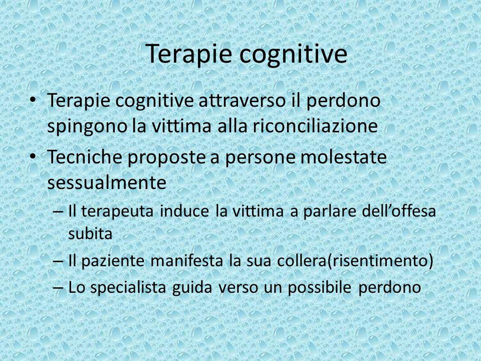 Terapie cognitive Terapie cognitive attraverso il perdono spingono la vittima alla riconciliazione.