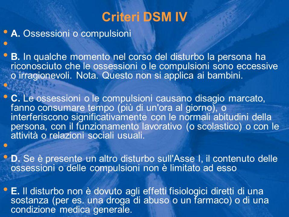 Criteri DSM IV A. Ossessioni o compulsioni