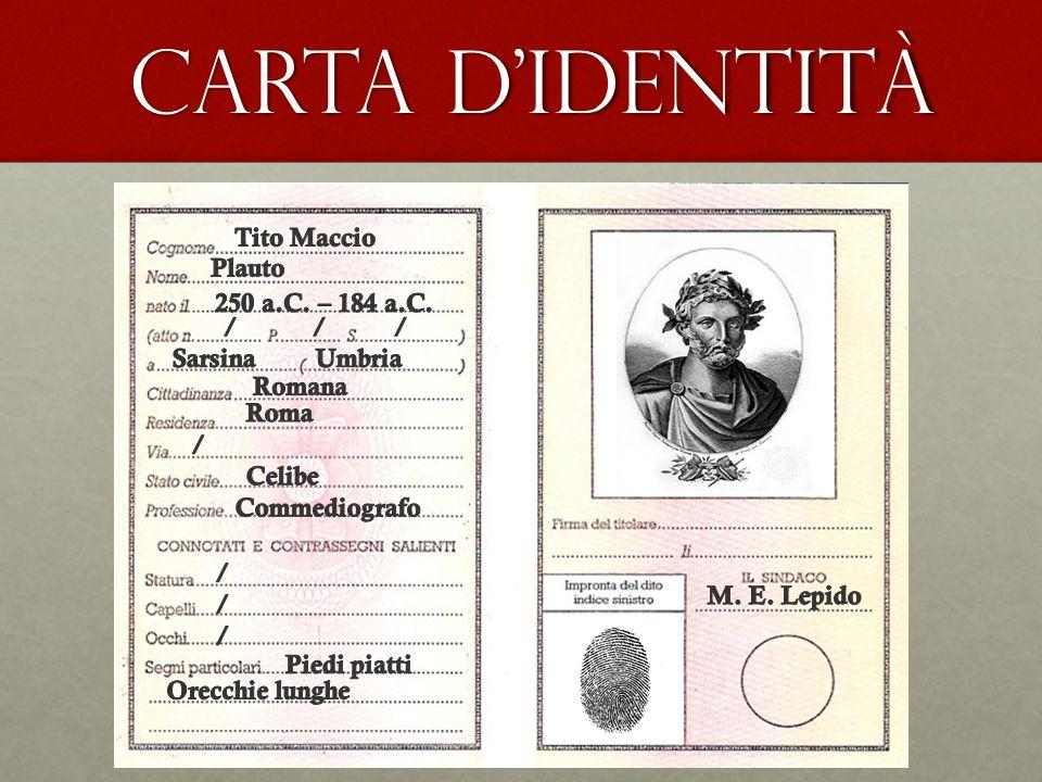 CARTA D'IDENTITÀ Tito Maccio Plauto 250 a.C. – 184 a.C. / / /