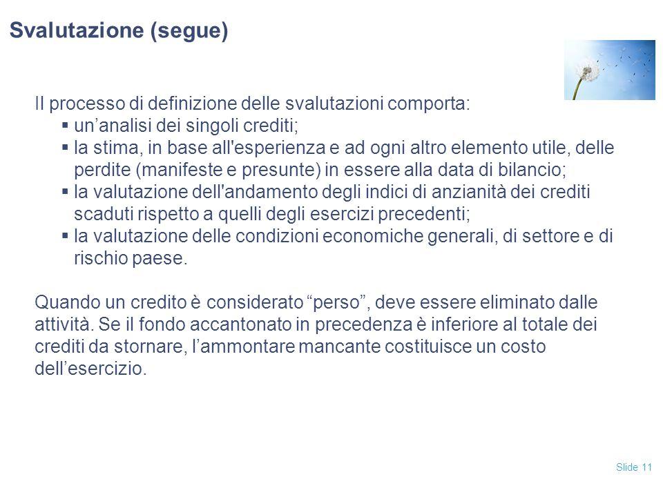 Svalutazione (segue) Il processo di definizione delle svalutazioni comporta: un'analisi dei singoli crediti;