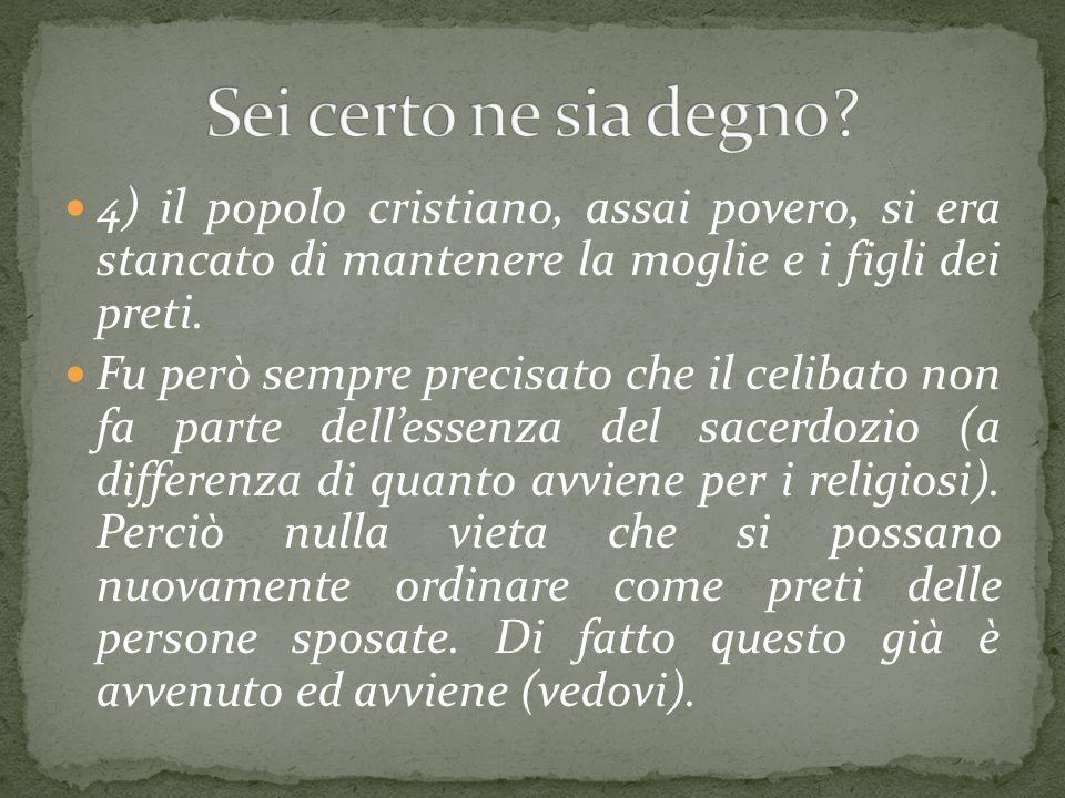 Sei certo ne sia degno 4) il popolo cristiano, assai povero, si era stancato di mantenere la moglie e i figli dei preti.