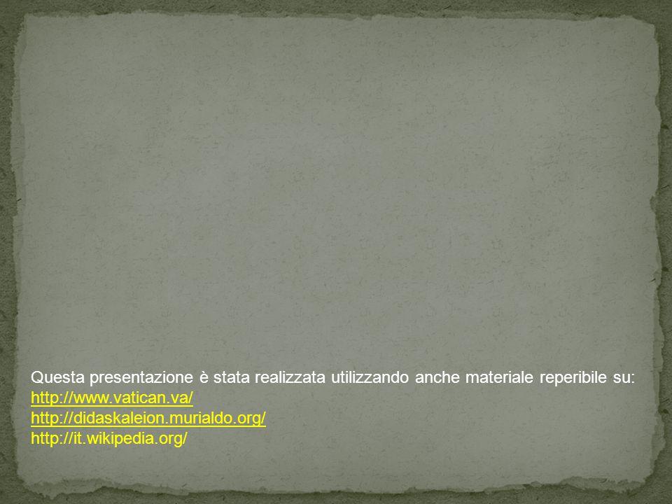 Questa presentazione è stata realizzata utilizzando anche materiale reperibile su: http://www.vatican.va/