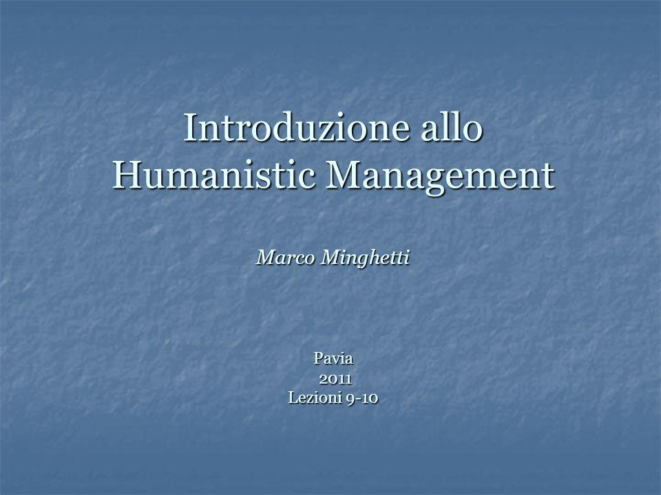 Introduzione allo Humanistic Management Marco Minghetti Pavia 2011 Lezioni 9-10