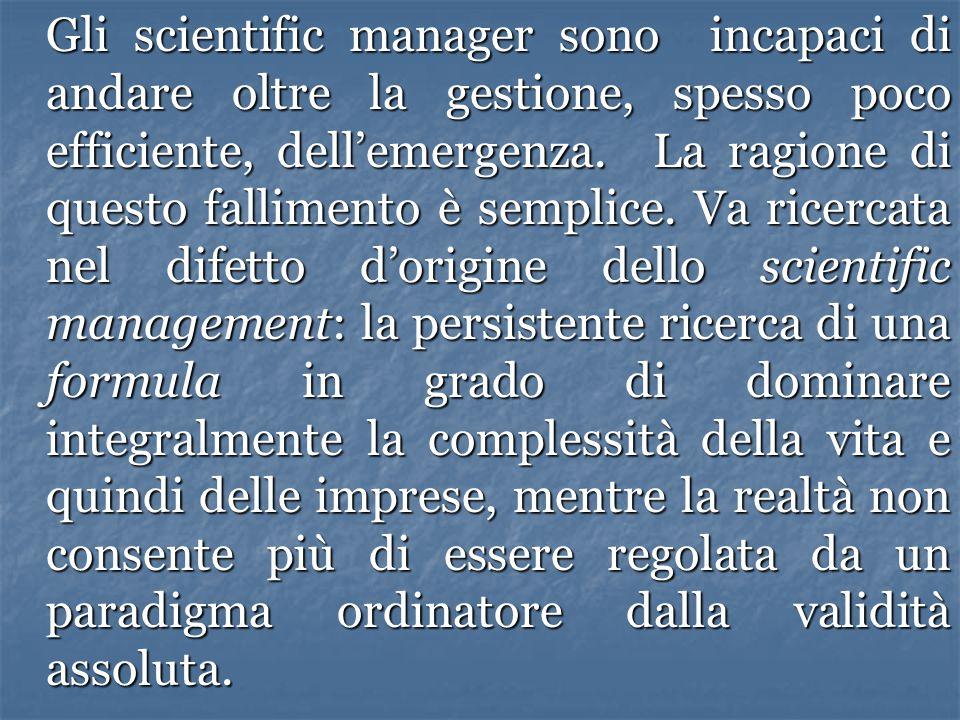 Gli scientific manager sono incapaci di andare oltre la gestione, spesso poco efficiente, dell'emergenza.