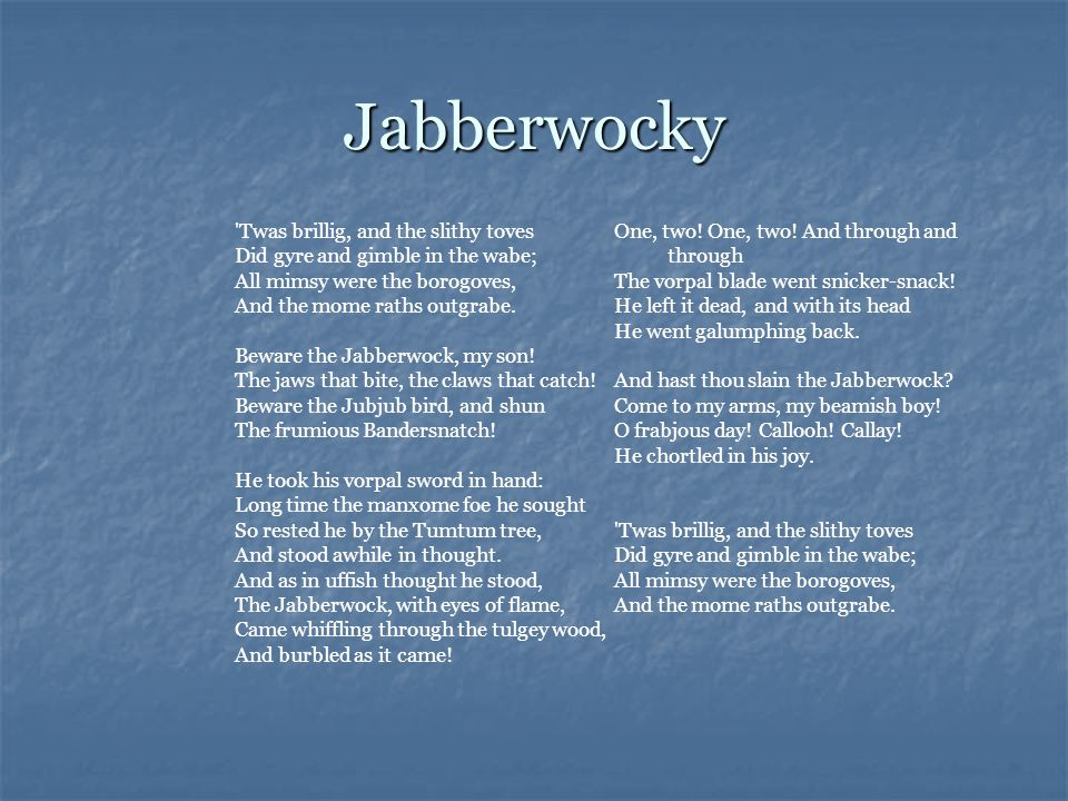 Jabberwocky Twas brillig, and the slithy toves