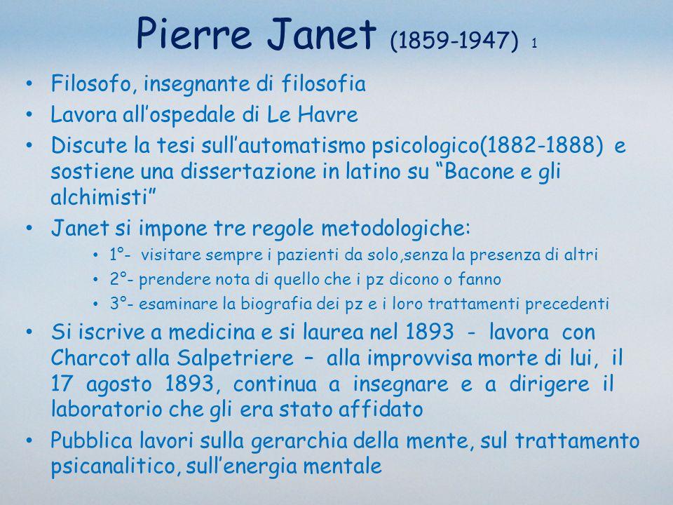 Pierre Janet (1859-1947) 1 Filosofo, insegnante di filosofia
