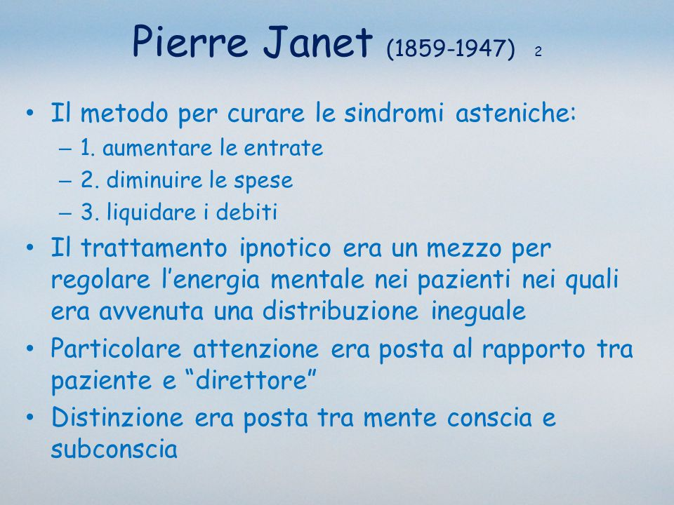 Pierre Janet (1859-1947) 2 Il metodo per curare le sindromi asteniche: