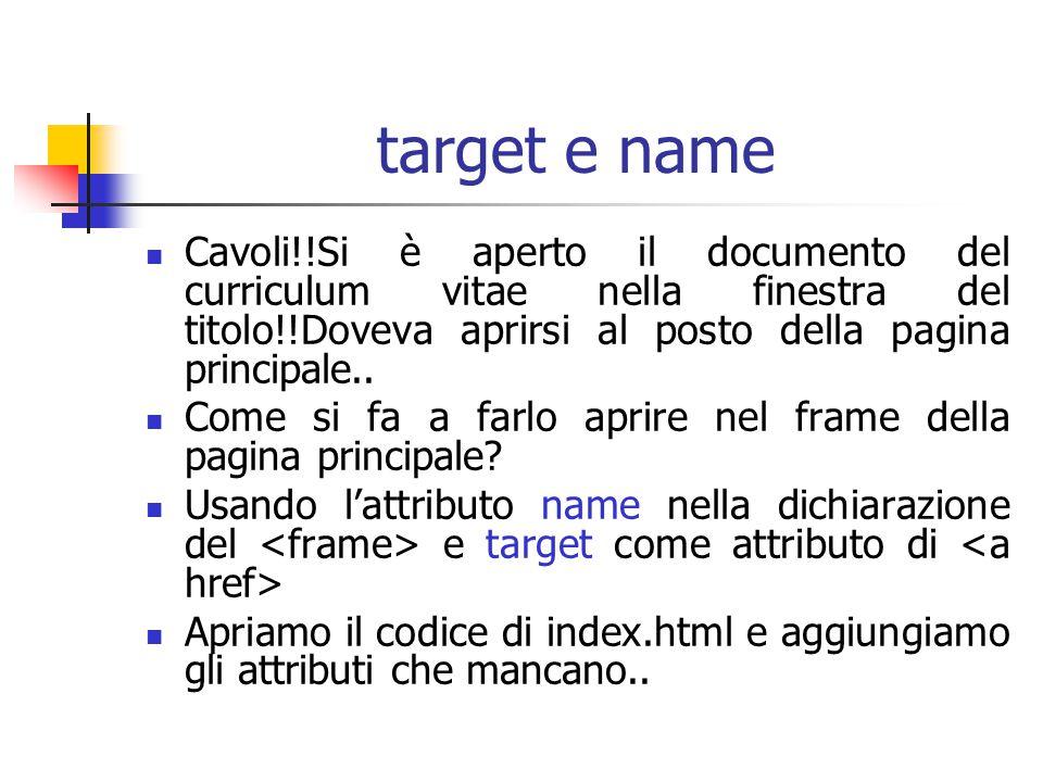 target e name Cavoli!!Si è aperto il documento del curriculum vitae nella finestra del titolo!!Doveva aprirsi al posto della pagina principale..