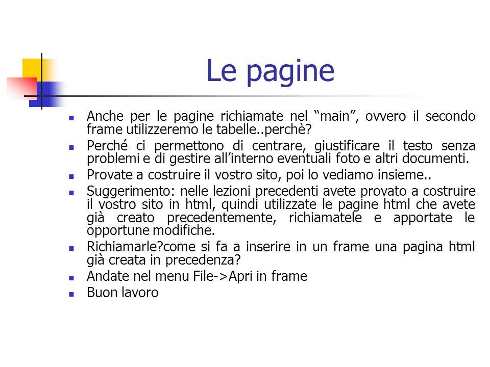 Le pagine Anche per le pagine richiamate nel main , ovvero il secondo frame utilizzeremo le tabelle..perchè