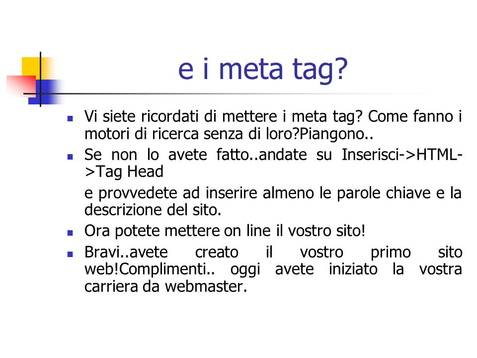e i meta tag Vi siete ricordati di mettere i meta tag Come fanno i motori di ricerca senza di loro Piangono..