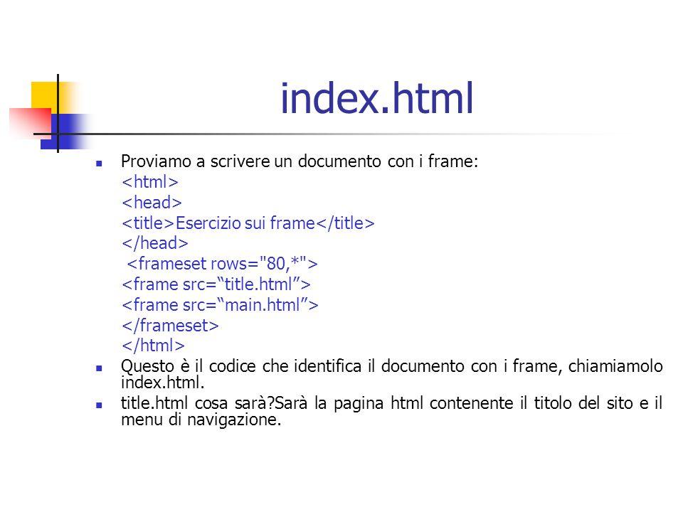 index.html Proviamo a scrivere un documento con i frame: <html>
