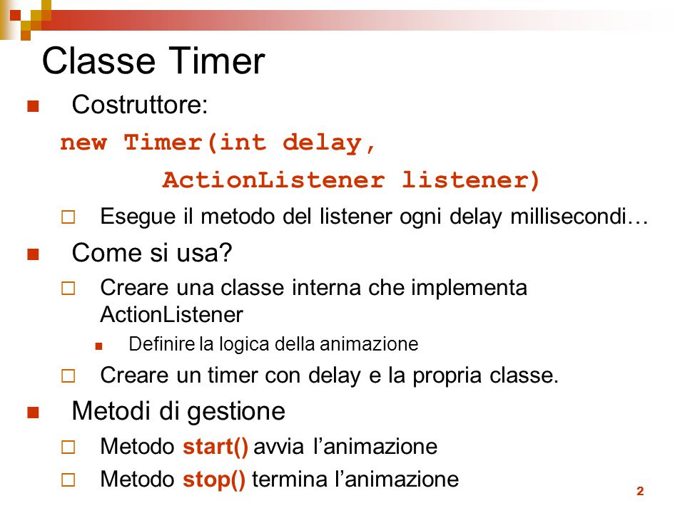 Classe Timer Costruttore: new Timer(int delay,