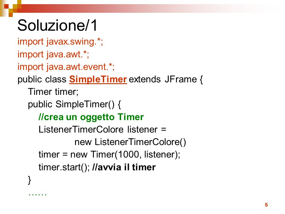 Soluzione/1 import javax.swing.*; import java.awt.*;