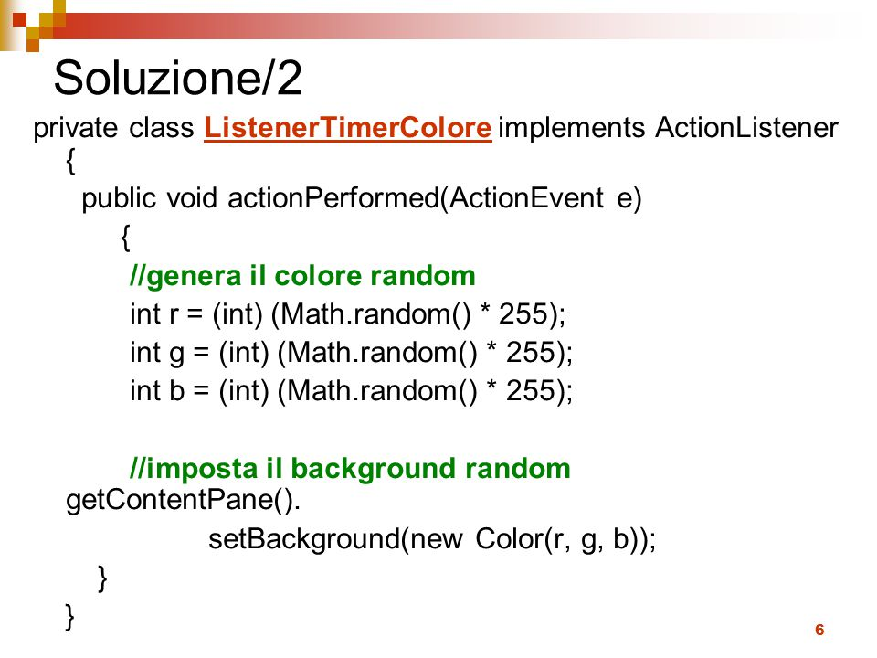 Soluzione/2 private class ListenerTimerColore implements ActionListener { public void actionPerformed(ActionEvent e)