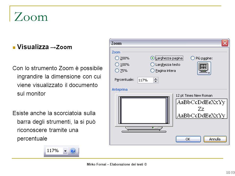 Zoom Visualizza →Zoom. Con lo strumento Zoom è possibile ingrandire la dimensione con cui viene visualizzato il documento sul monitor.