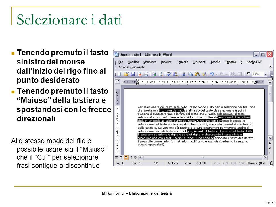 Selezionare i dati Tenendo premuto il tasto sinistro del mouse dall'inizio del rigo fino al punto desiderato.