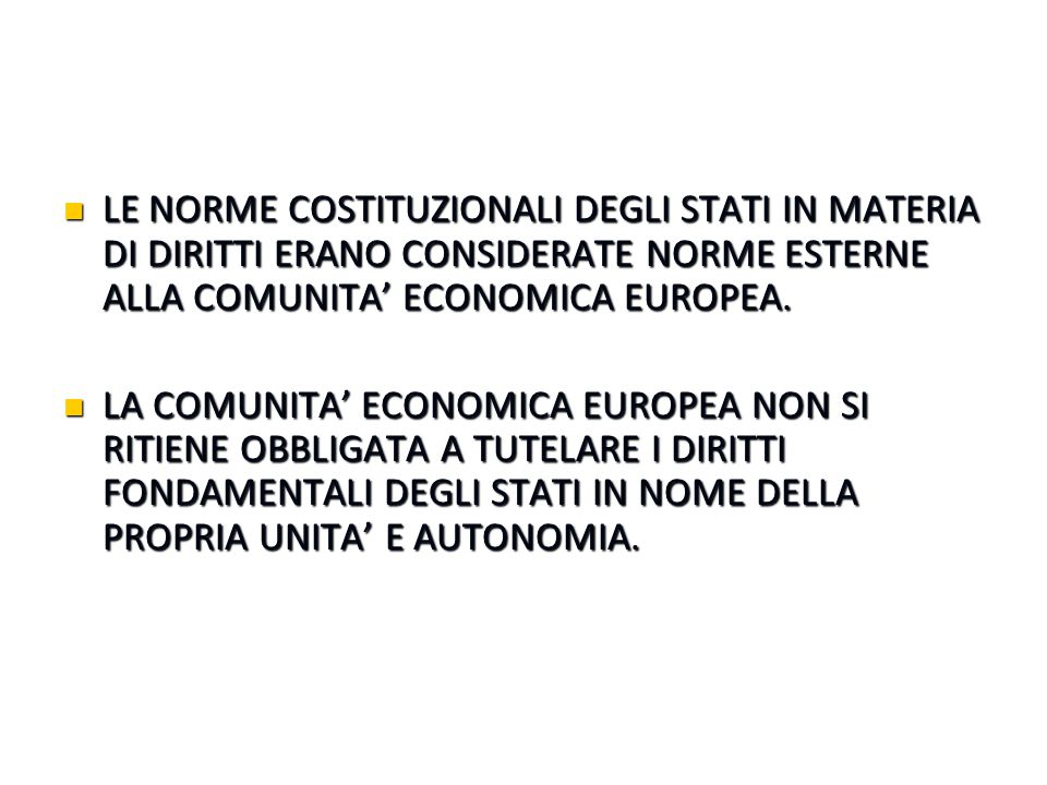 LE NORME COSTITUZIONALI DEGLI STATI IN MATERIA DI DIRITTI ERANO CONSIDERATE NORME ESTERNE ALLA COMUNITA' ECONOMICA EUROPEA.