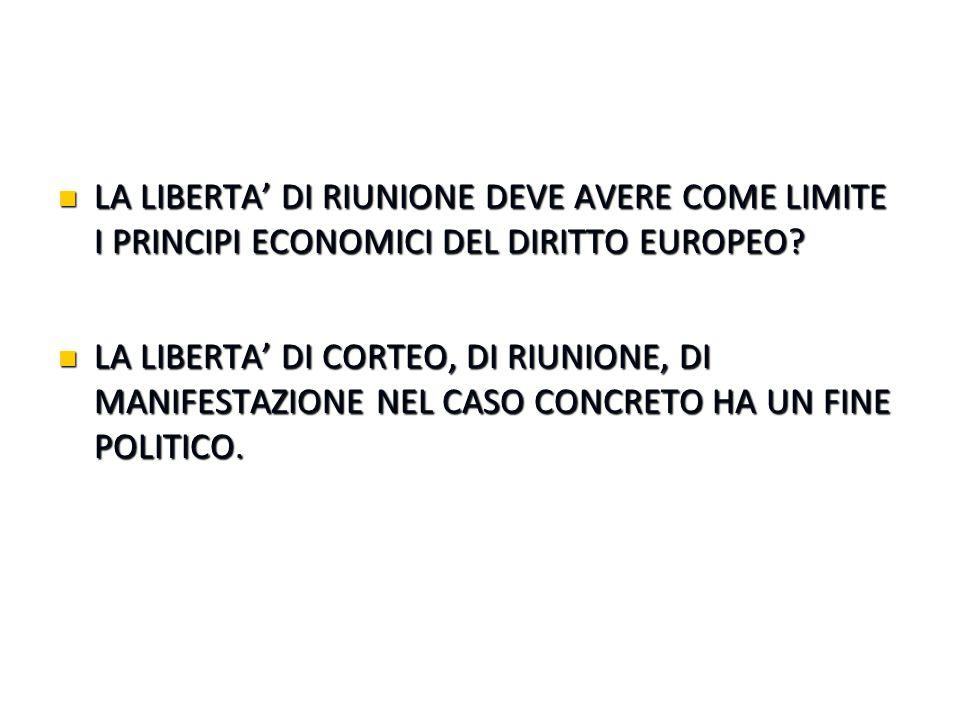 LA LIBERTA' DI RIUNIONE DEVE AVERE COME LIMITE I PRINCIPI ECONOMICI DEL DIRITTO EUROPEO