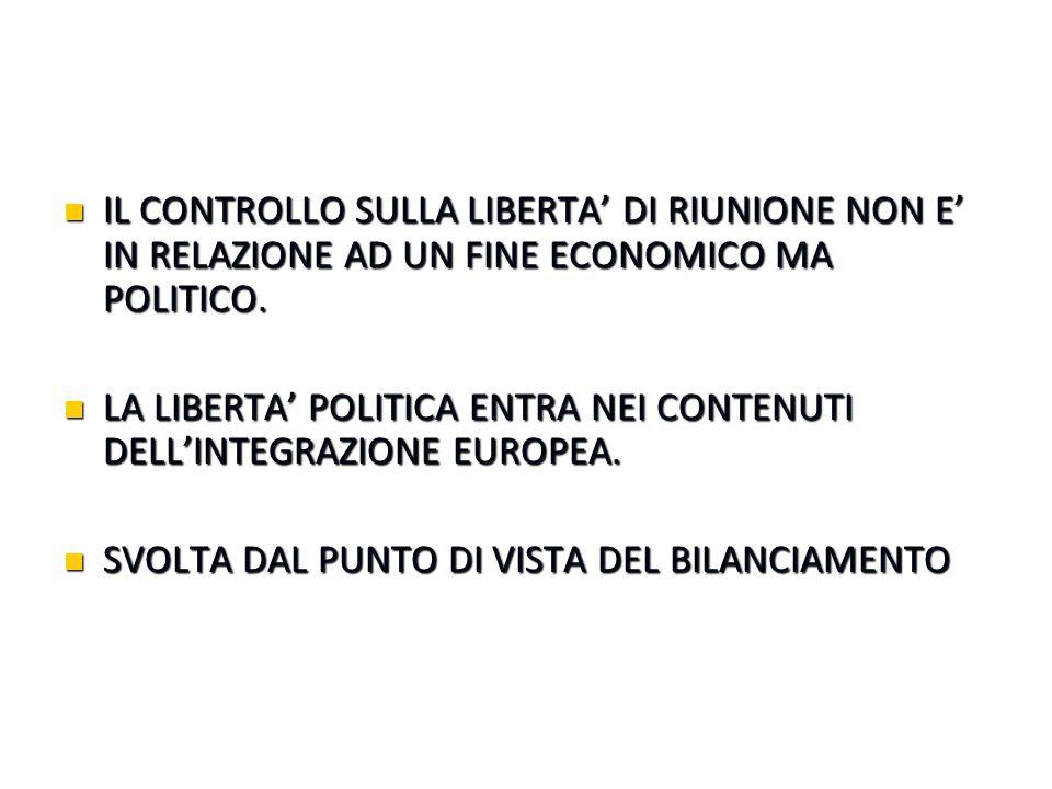 IL CONTROLLO SULLA LIBERTA' DI RIUNIONE NON E' IN RELAZIONE AD UN FINE ECONOMICO MA POLITICO.