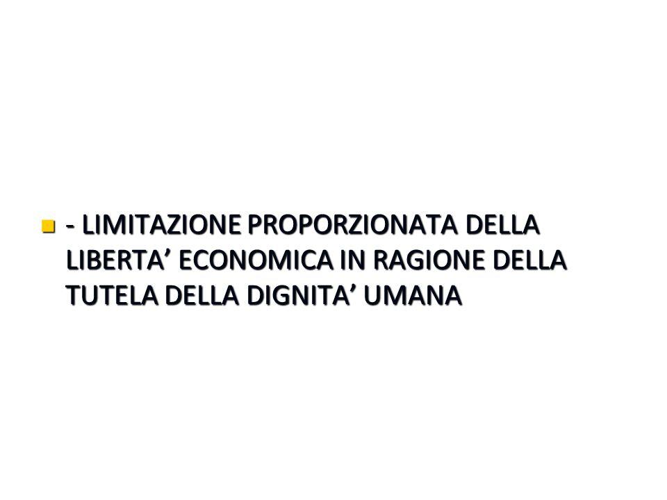 - LIMITAZIONE PROPORZIONATA DELLA LIBERTA' ECONOMICA IN RAGIONE DELLA TUTELA DELLA DIGNITA' UMANA
