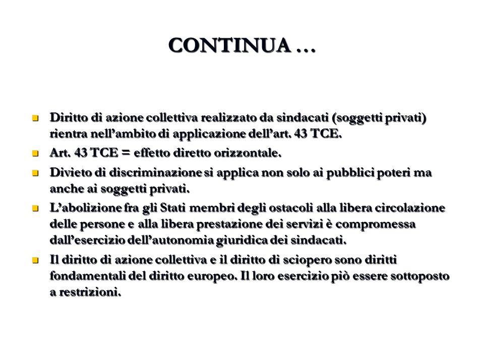 CONTINUA … Diritto di azione collettiva realizzato da sindacati (soggetti privati) rientra nell'ambito di applicazione dell'art. 43 TCE.