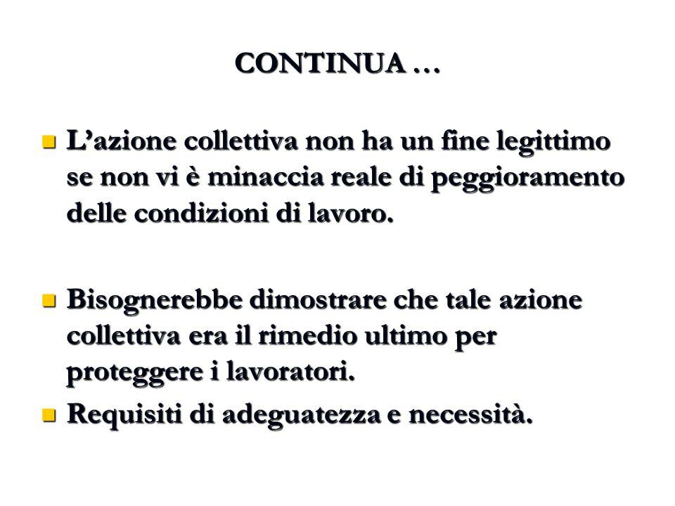 CONTINUA … L'azione collettiva non ha un fine legittimo se non vi è minaccia reale di peggioramento delle condizioni di lavoro.