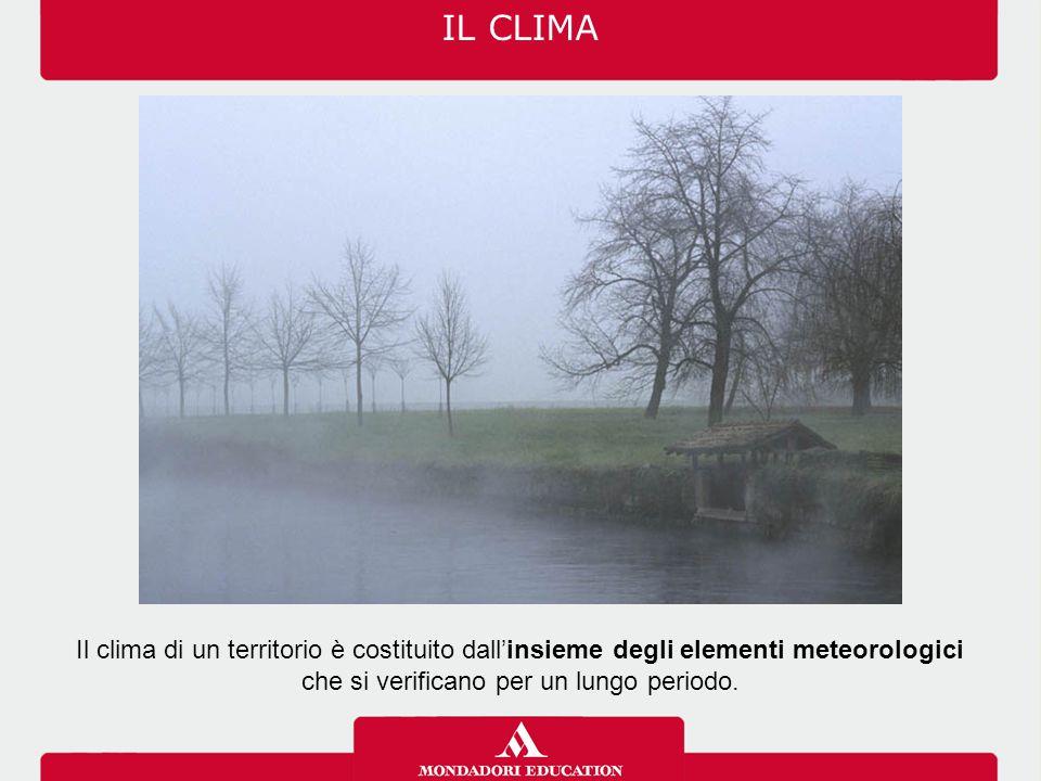 IL CLIMA Il clima di un territorio è costituito dall'insieme degli elementi meteorologici che si verificano per un lungo periodo.