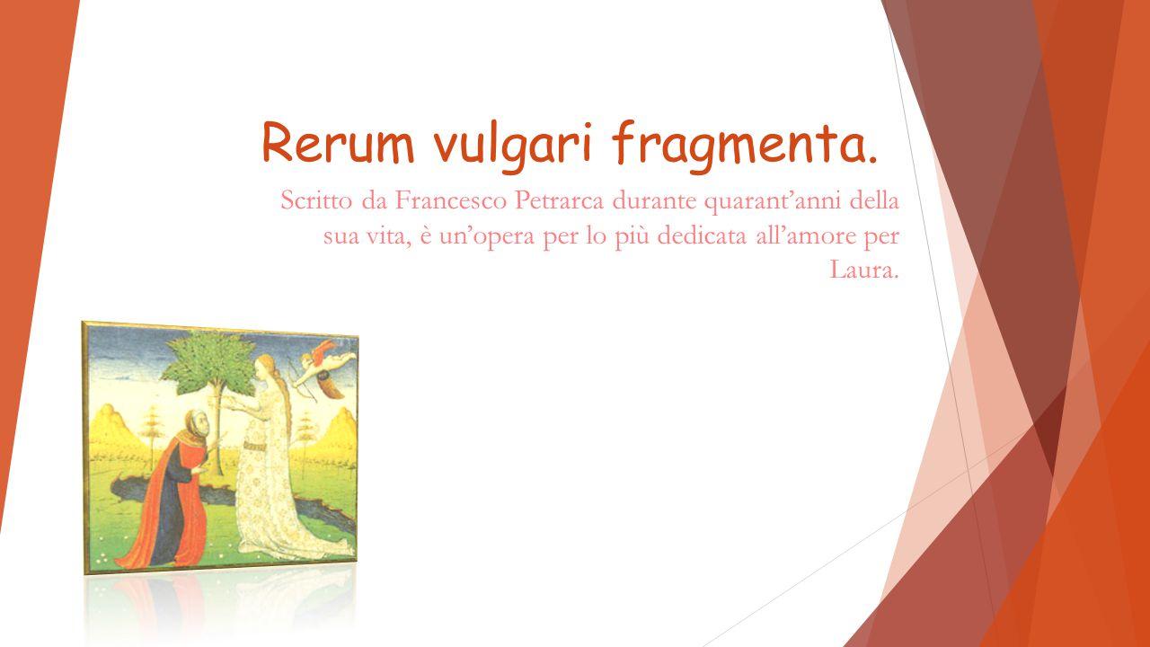 Rerum vulgari fragmenta.