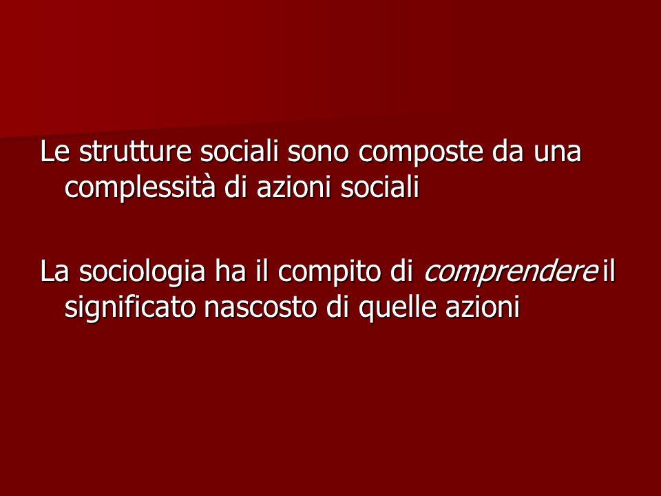 Le strutture sociali sono composte da una complessità di azioni sociali