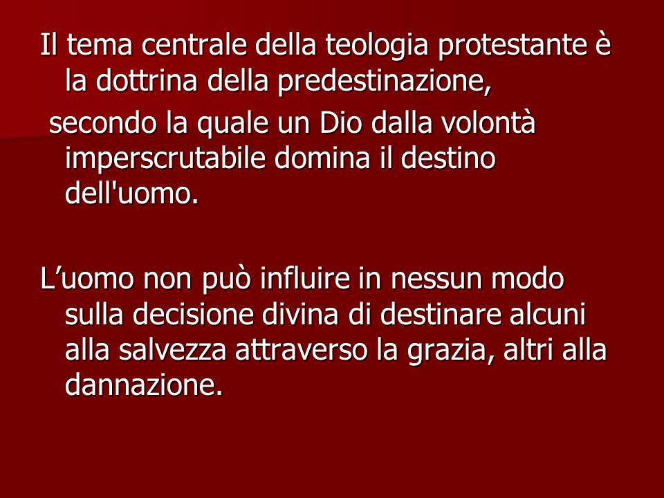 Il tema centrale della teologia protestante è la dottrina della predestinazione,