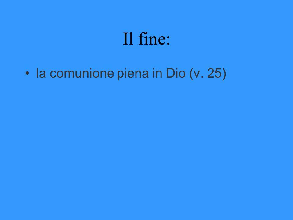 Il fine: la comunione piena in Dio (v. 25)