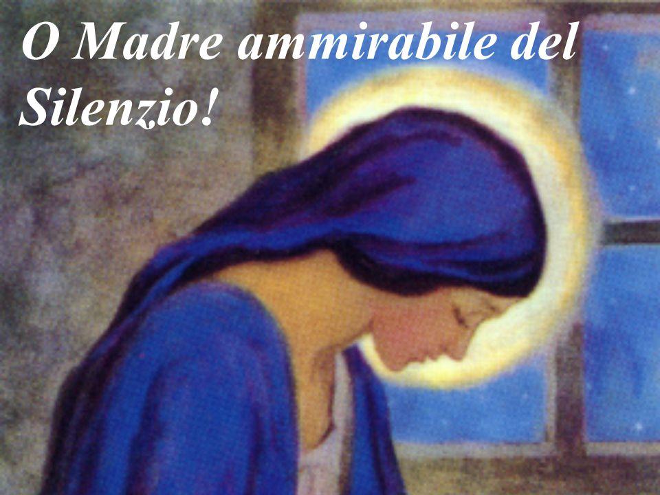 O Madre ammirabile del Silenzio!